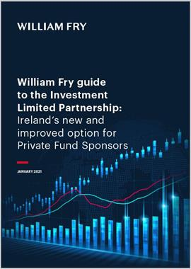 Guide to the Investment Limited Partnership  Irelands new and Improved Option for Private Fund Sponsors
